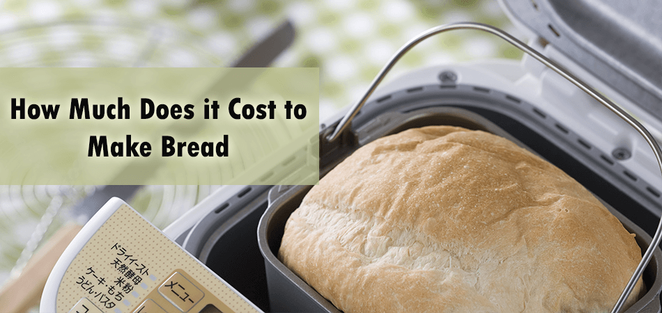 How Much Does it Cost to Make Bread At Home?